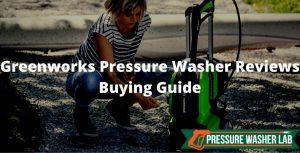 choosing greenworks pressure washer