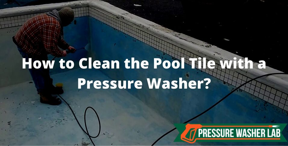 clean the pool tile with a pressure washer
