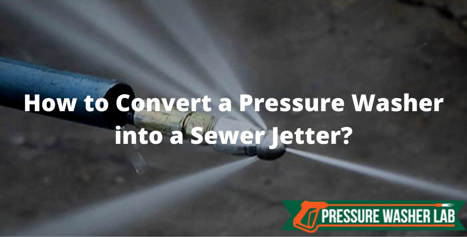 converting a pressure washer into a sewer jetter