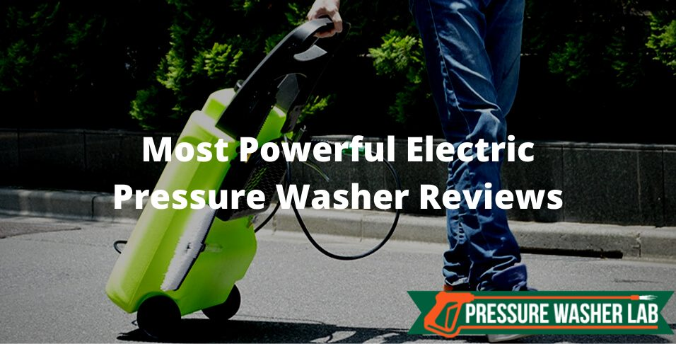 choosing most powerful electric pressure washer